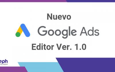 Conoce el nuevo Google Ads Editor versión 1.0