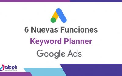 6 Nuevas Funciones del Keyword Planner de Google Ads